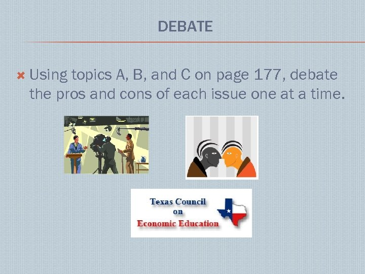 DEBATE Using topics A, B, and C on page 177, debate the pros and