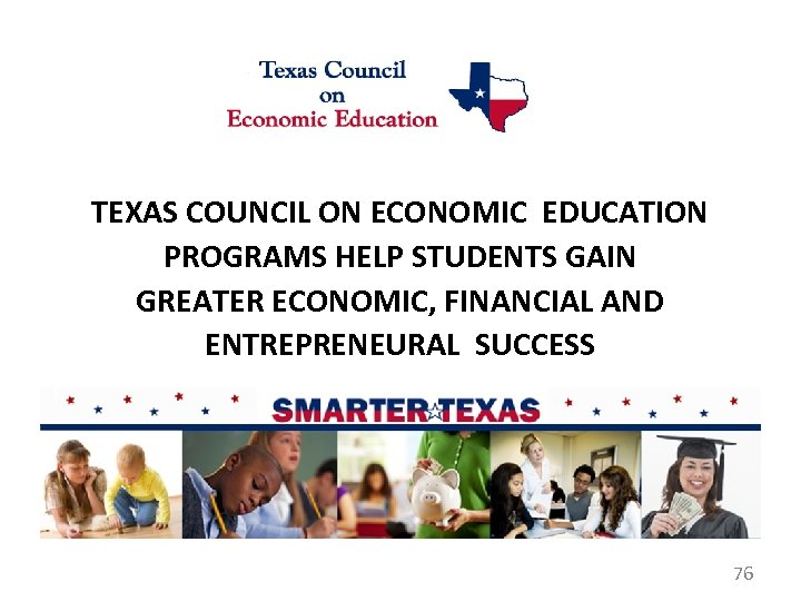 TEXAS COUNCIL ON ECONOMIC EDUCATION PROGRAMS HELP STUDENTS GAIN GREATER ECONOMIC, FINANCIAL AND ENTREPRENEURAL