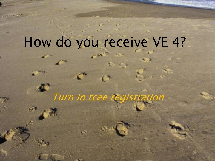 How do you receive VE 4? Turn in tcee registration