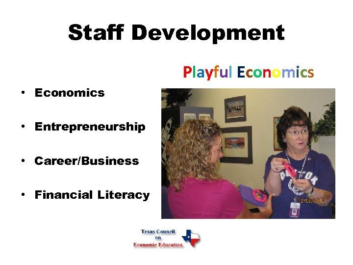 Staff Development Playful Economics • Entrepreneurship • Career/Business • Financial Literacy