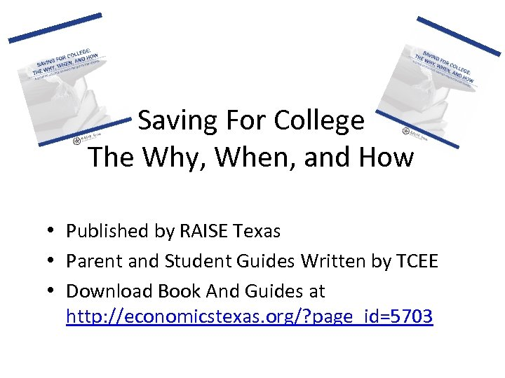 Saving For College The Why, When, and How • Published by RAISE Texas •