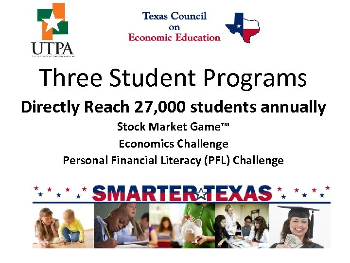 Three Student Programs Directly Reach 27, 000 students annually Stock Market Game™ Economics Challenge
