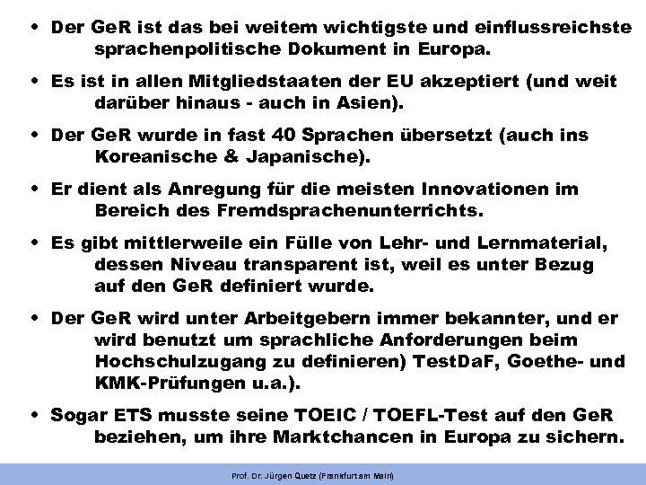 • Der Ge. R ist das bei weitem wichtigste und einflussreichste sprachenpolitische Dokument