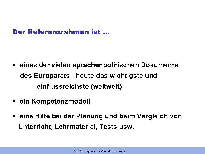 Der Referenzrahmen ist. . . § eines der vielen sprachenpolitischen Dokumente des Europarats -