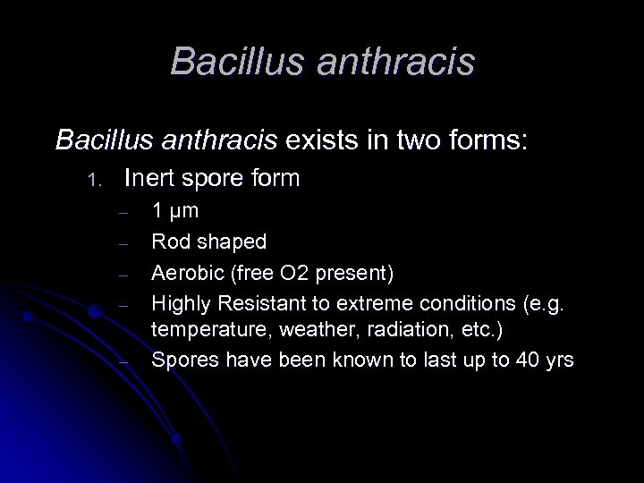 Bacillus anthracis exists in two forms: 1. Inert spore form – – – 1