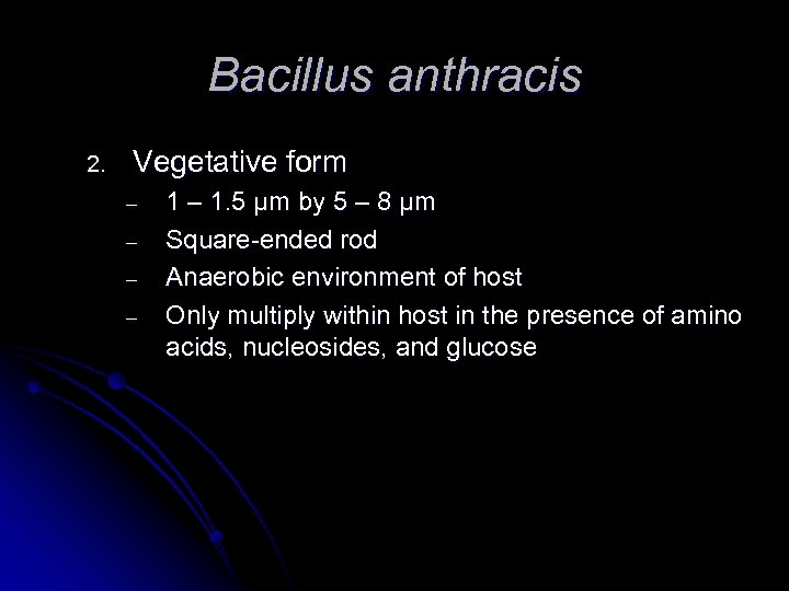 Bacillus anthracis 2. Vegetative form – – 1 – 1. 5 μm by 5