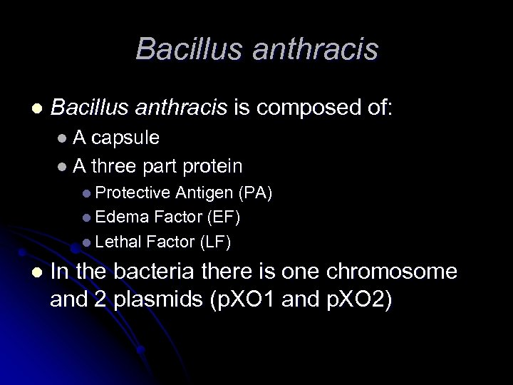 Bacillus anthracis l Bacillus anthracis is composed of: l. A capsule l A three