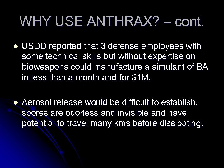 WHY USE ANTHRAX? – cont. l USDD reported that 3 defense employees with some