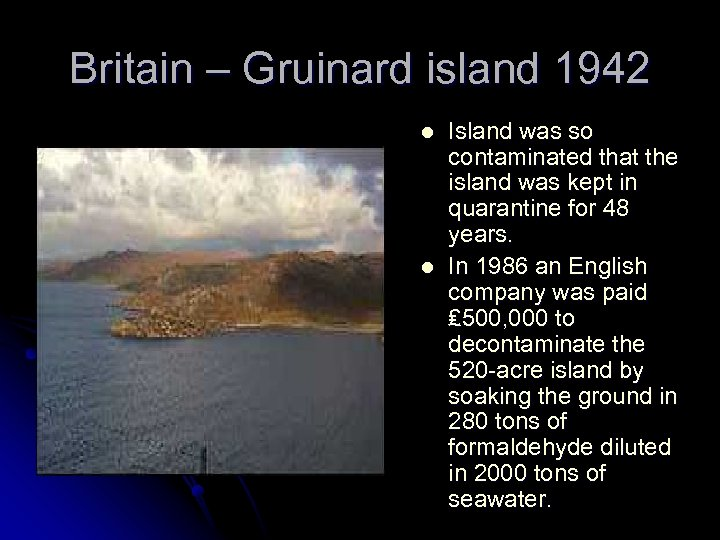 Britain – Gruinard island 1942 l l Island was so contaminated that the island