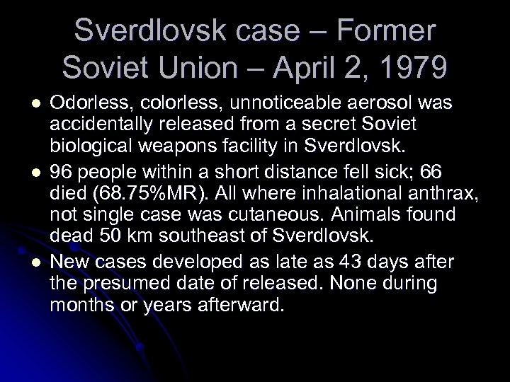 Sverdlovsk case – Former Soviet Union – April 2, 1979 l l l Odorless,
