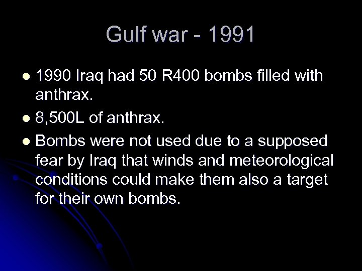 Gulf war - 1991 1990 Iraq had 50 R 400 bombs filled with anthrax.