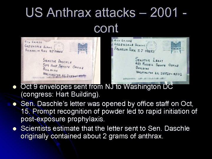 US Anthrax attacks – 2001 cont l l l Oct 9 envelopes sent from