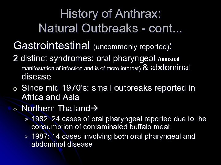 History of Anthrax: Natural Outbreaks - cont. . . Gastrointestinal (uncommonly reported): 2 distinct