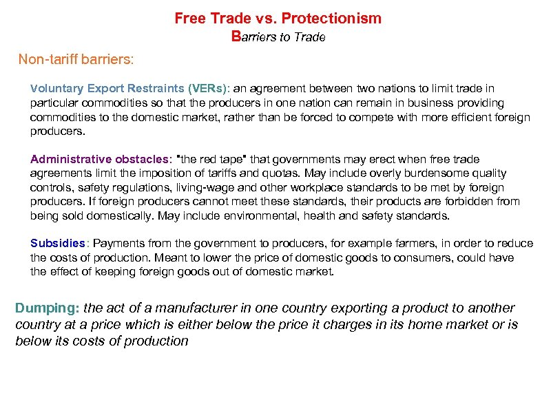 Free Trade vs. Protectionism Barriers to Trade Non-tariff barriers: Voluntary Export Restraints (VERs): an