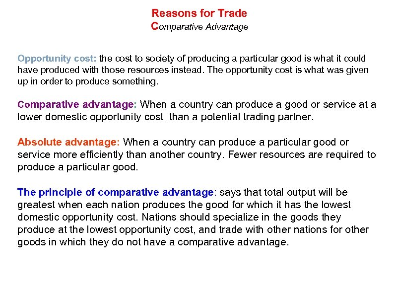 Reasons for Trade Comparative Advantage Opportunity cost: the cost to society of producing a