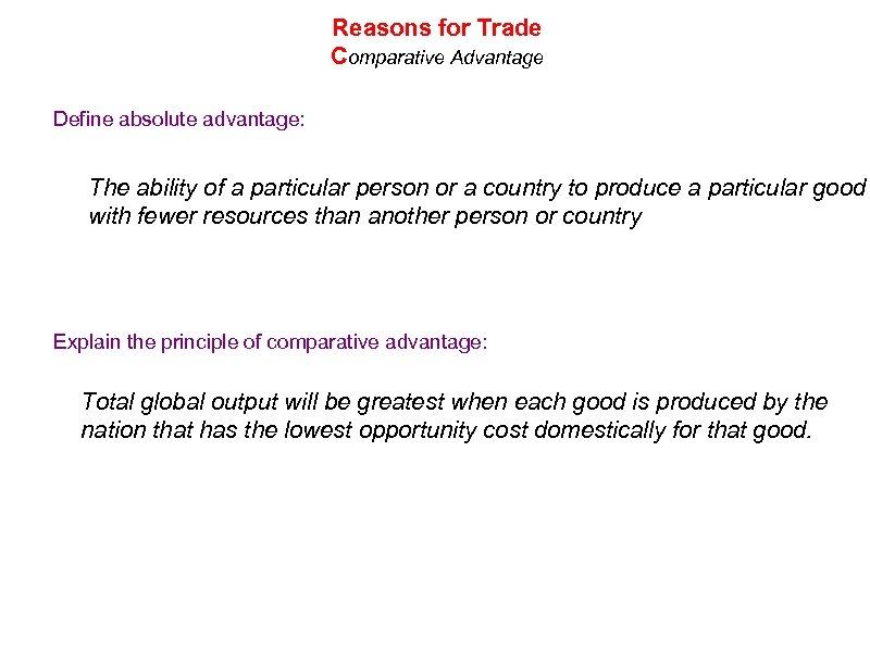 Reasons for Trade Comparative Advantage Define absolute advantage: The ability of a particular person