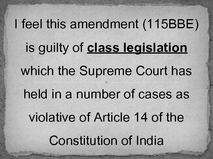 I feel this amendment (115 BBE) is guilty of class legislation which the Supreme