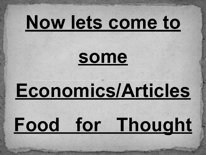 Now lets come to some Economics/Articles Food for Thought