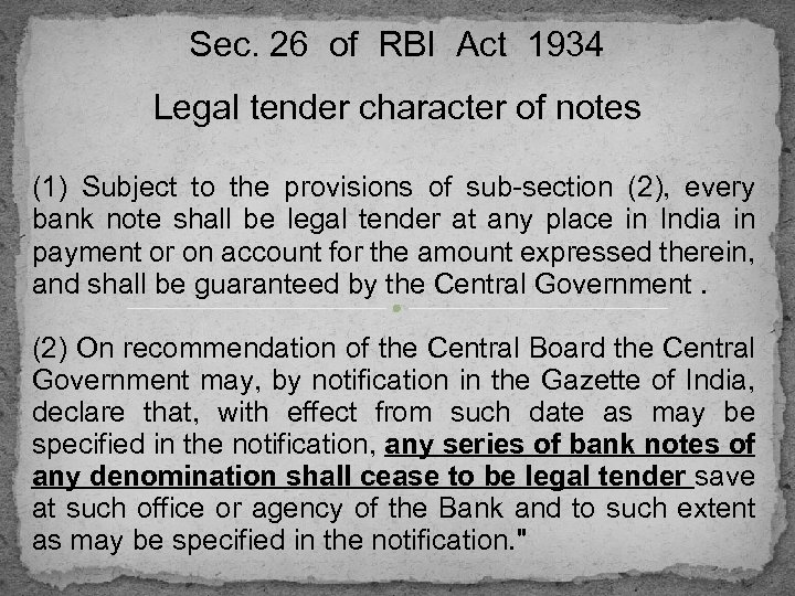 Sec. 26 of RBI Act 1934 Legal tender character of notes (1) Subject to