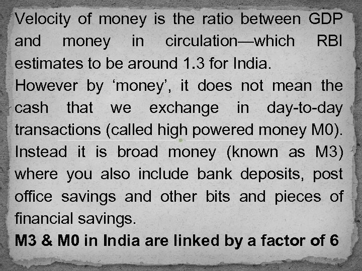 Velocity of money is the ratio between GDP and money in circulation—which RBI estimates