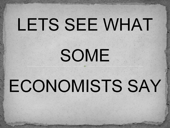 LETS SEE WHAT SOME ECONOMISTS SAY