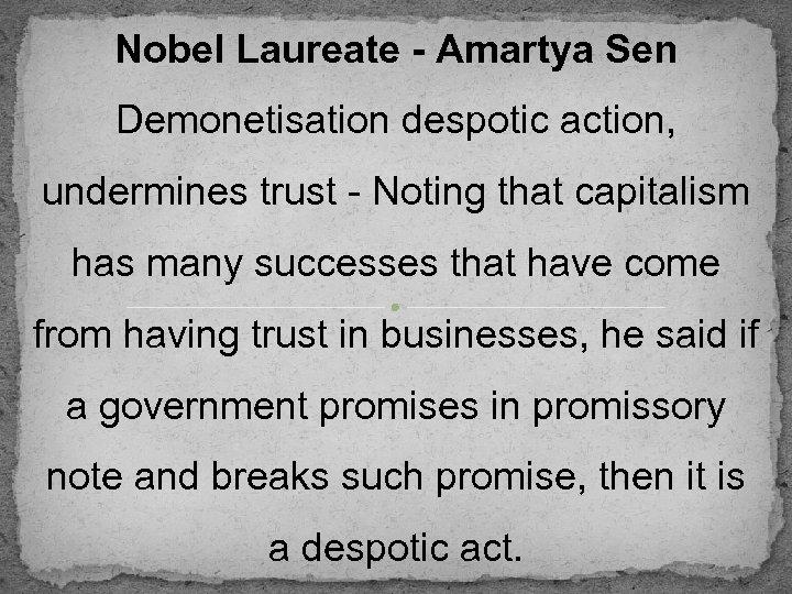 Nobel Laureate - Amartya Sen Demonetisation despotic action, undermines trust - Noting that capitalism