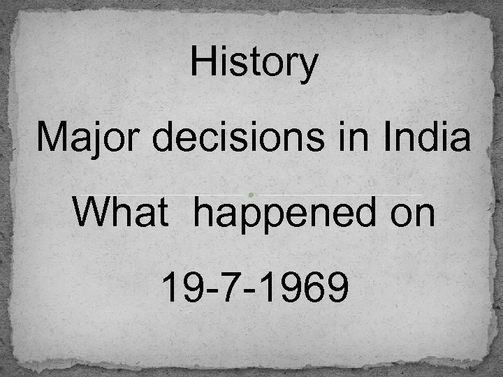 History Major decisions in India What happened on 19 -7 -1969