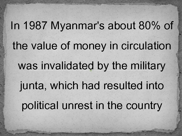 In 1987 Myanmar's about 80% of the value of money in circulation was invalidated
