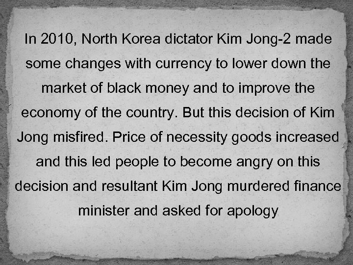 In 2010, North Korea dictator Kim Jong-2 made some changes with currency to lower