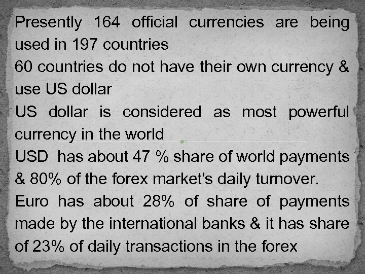 Presently 164 official currencies are being used in 197 countries 60 countries do not
