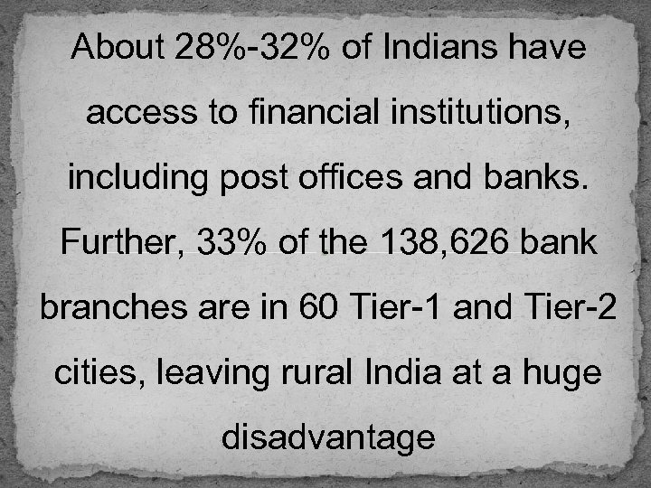 About 28%-32% of Indians have access to financial institutions, including post offices and banks.