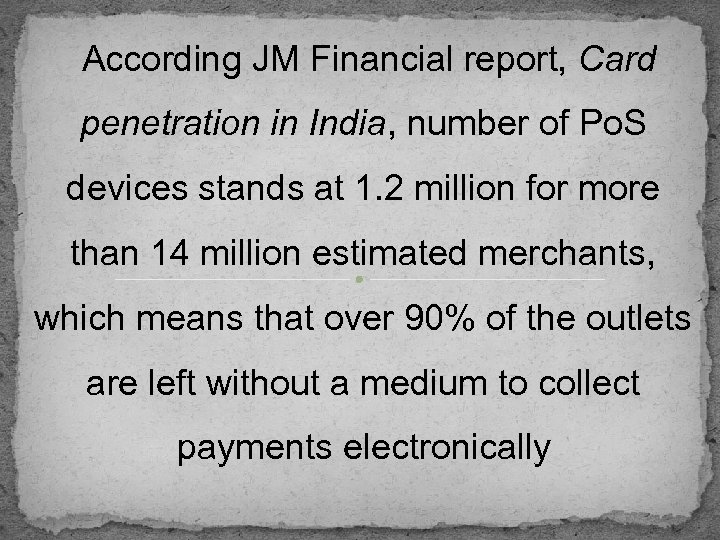 According JM Financial report, Card penetration in India, number of Po. S devices