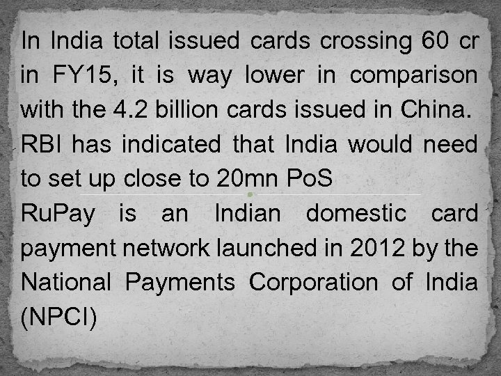 In India total issued cards crossing 60 cr in FY 15, it is way