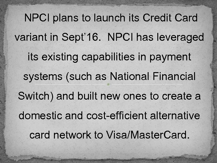NPCI plans to launch its Credit Card variant in Sept' 16. NPCI has