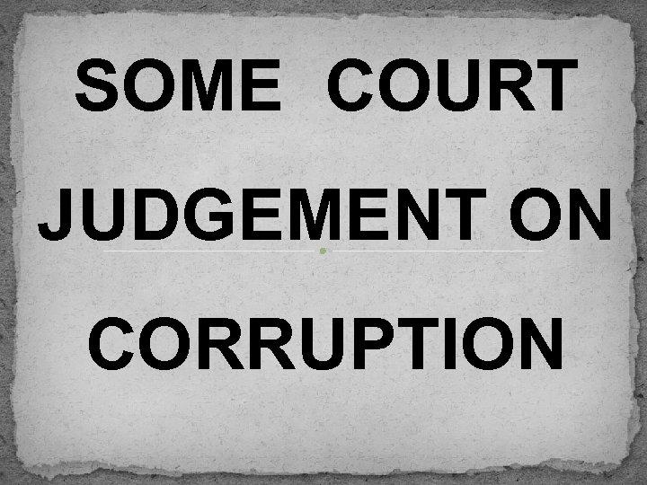 SOME COURT JUDGEMENT ON CORRUPTION