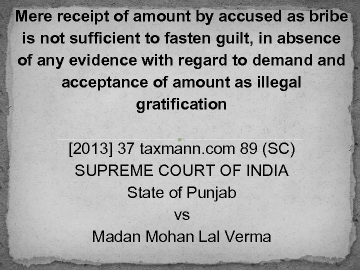 Mere receipt of amount by accused as bribe is not sufficient to fasten guilt,