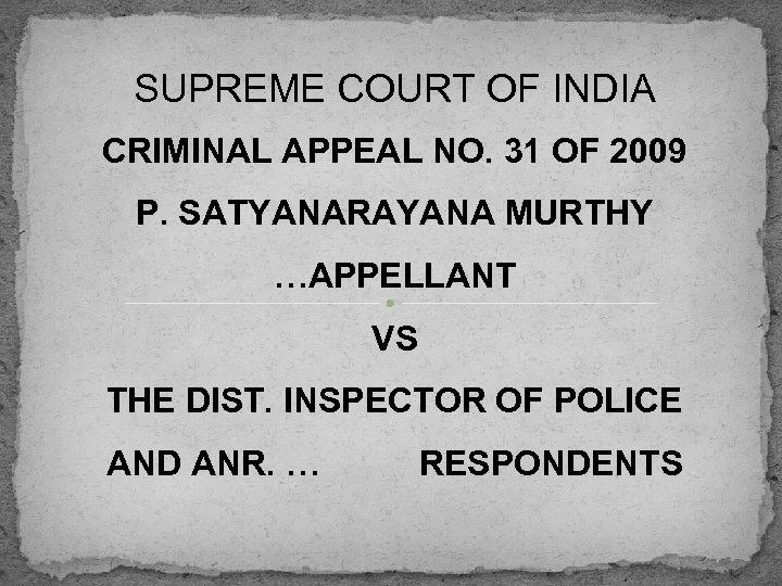 SUPREME COURT OF INDIA CRIMINAL APPEAL NO. 31 OF 2009 P. SATYANARAYANA MURTHY …APPELLANT