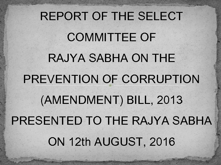 REPORT OF THE SELECT COMMITTEE OF RAJYA SABHA ON THE PREVENTION OF CORRUPTION (AMENDMENT)