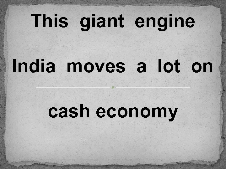 This giant engine India moves a lot on cash economy
