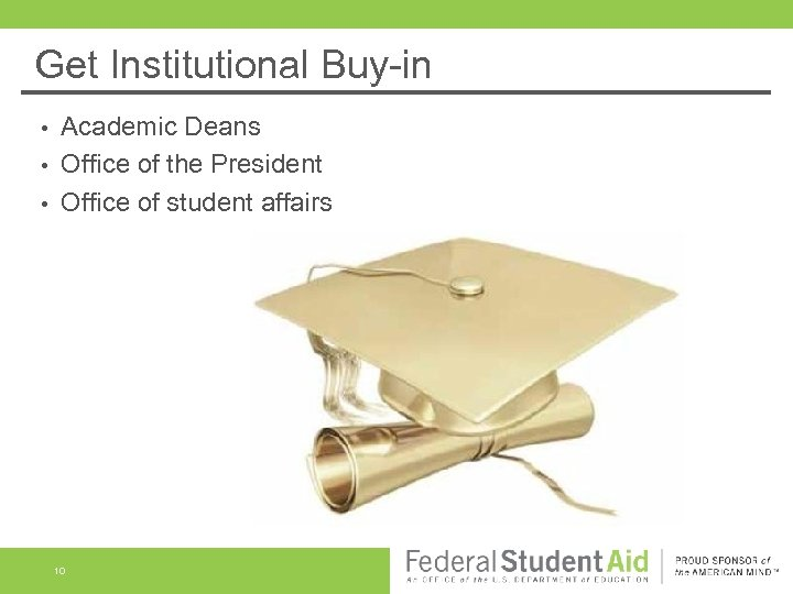 Get Institutional Buy-in Academic Deans • Office of the President • Office of student