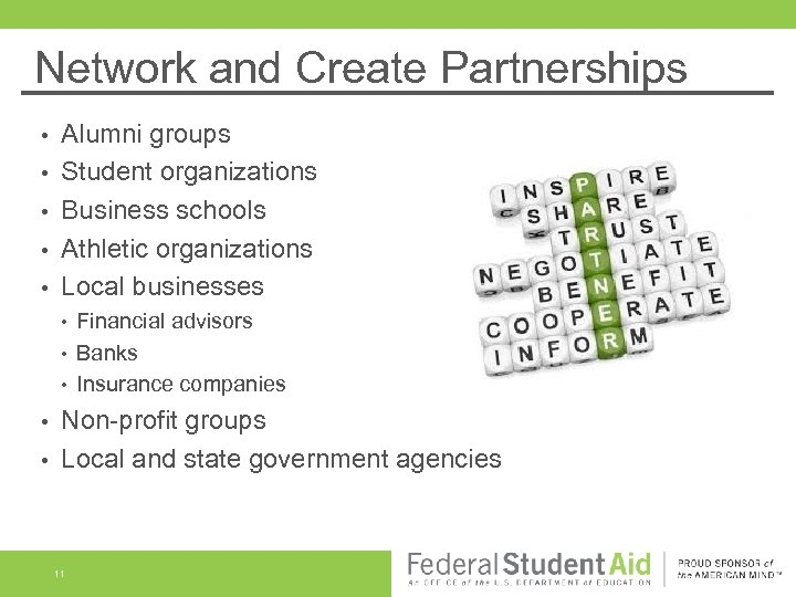 Network and Create Partnerships • • • Alumni groups Student organizations Business schools Athletic