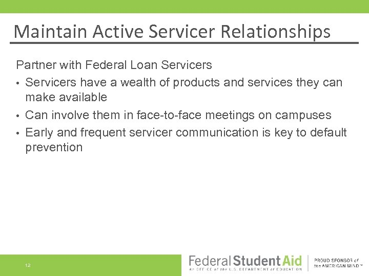 Maintain Active Servicer Relationships Partner with Federal Loan Servicers • Servicers have a wealth