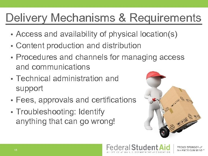 Delivery Mechanisms & Requirements • • • Access and availability of physical location(s) Content