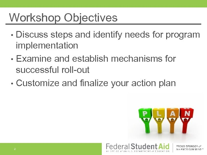Workshop Objectives Discuss steps and identify needs for program implementation • Examine and establish