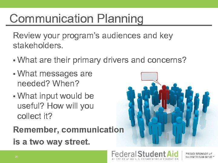 Communication Planning Review your program's audiences and key stakeholders. • What are their primary