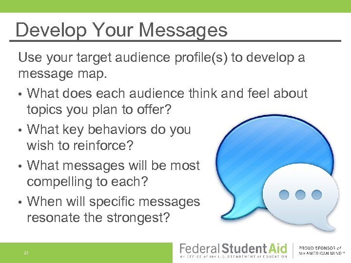 Develop Your Messages Use your target audience profile(s) to develop a message map. •
