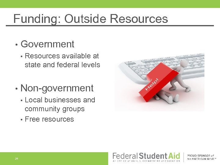 Funding: Outside Resources • Government • • Non-government • • 24 Resources available at