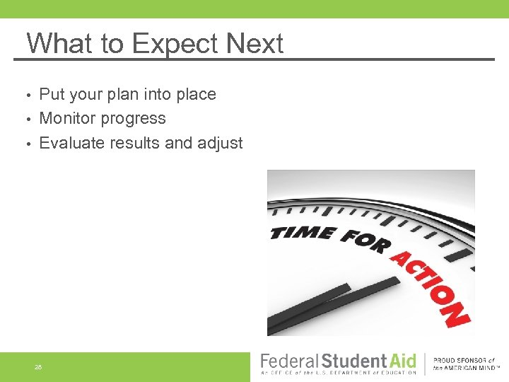 What to Expect Next Put your plan into place • Monitor progress • Evaluate