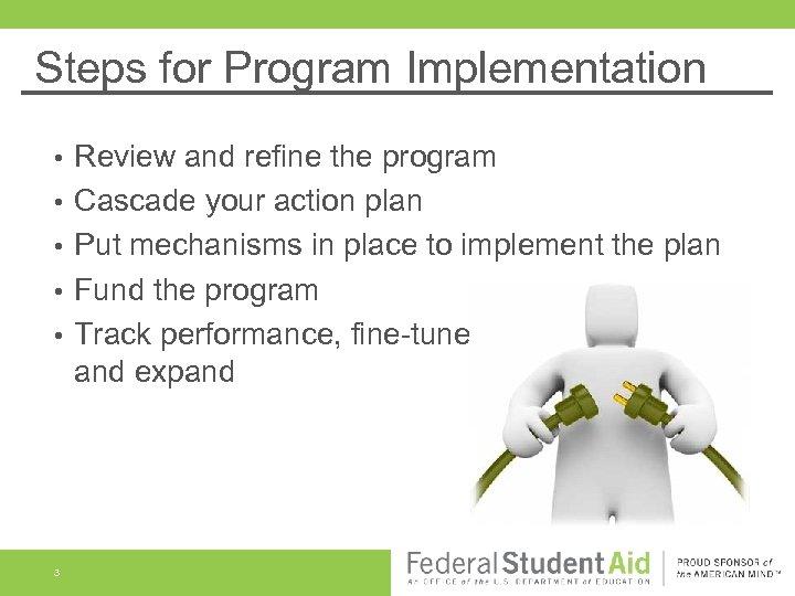Steps for Program Implementation • • • 3 Review and refine the program Cascade