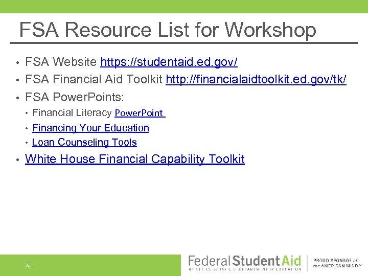 FSA Resource List for Workshop FSA Website https: //studentaid. ed. gov/ • FSA Financial